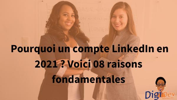Pourquoi un compte LinkedIn en 2021 Voici 08 raisons fondamentales